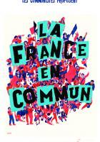 Les communistes proposent « La France en commun ».  Disponible à la Fédération (2 €) ou auprès des militants communistes