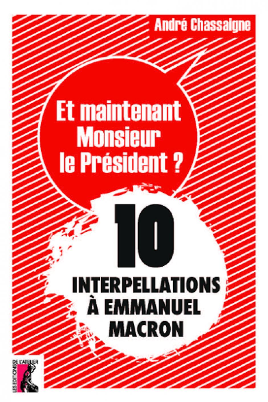 Et maintenant, Monsieur le Président ? 10 interpellations à Emmanuel Macron // André Chassaigne